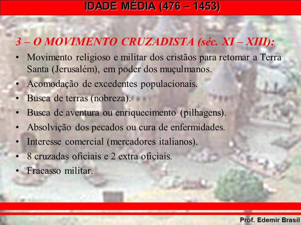 IDADE MÉDIA (476 – 1453) Prof. Edemir Brasil 3 – O MOVIMENTO CRUZADISTA (séc.
