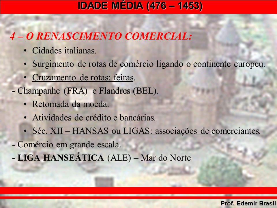 IDADE MÉDIA (476 – 1453) Prof. Edemir Brasil 4 – O RENASCIMENTO COMERCIAL: Cidades italianas.