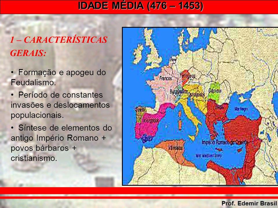 IDADE MÉDIA (476 – 1453) Prof.Edemir Brasil Peste Negra (1347 – 1350): –Peste bubônica.
