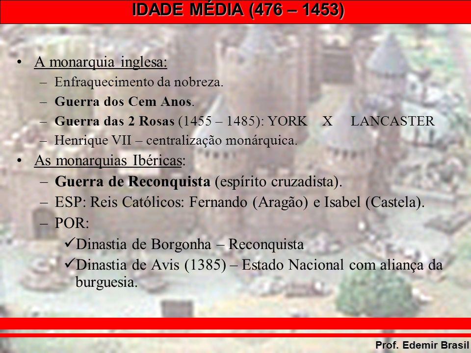 IDADE MÉDIA (476 – 1453) Prof. Edemir Brasil A monarquia inglesa: –Enfraquecimento da nobreza.