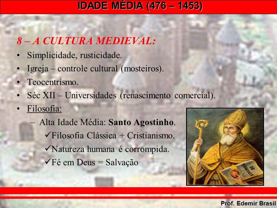 IDADE MÉDIA (476 – 1453) Prof. Edemir Brasil 8 – A CULTURA MEDIEVAL: Simplicidade, rusticidade.