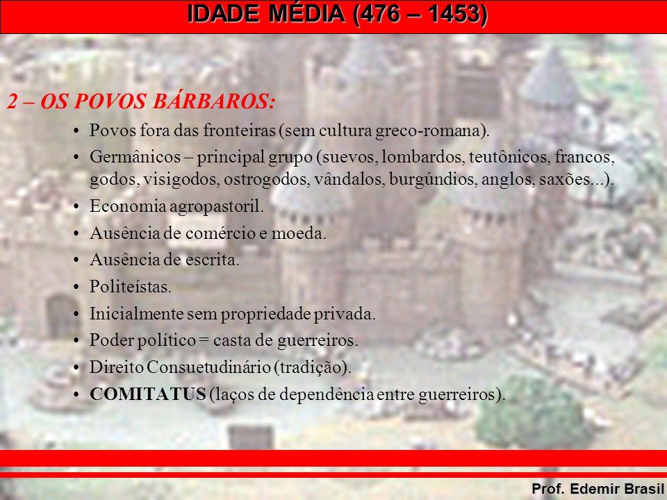 IDADE MÉDIA (476 – 1453) Prof.Edemir Brasil JUSTINIANO (527 – 565) – auge do Império.