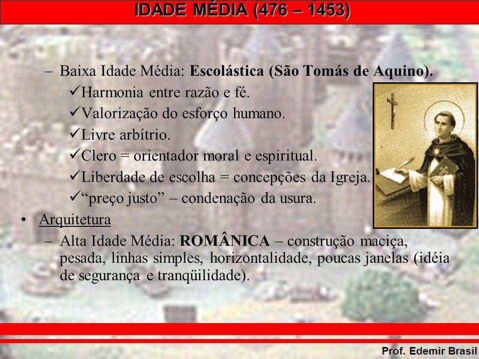 IDADE MÉDIA (476 – 1453) Prof. Edemir Brasil –Baixa Idade Média: Escolástica (São Tomás de Aquino).