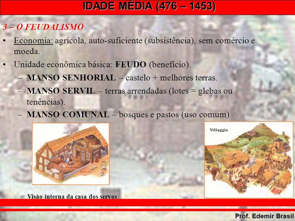IDADE MÉDIA (476 – 1453) Prof.Edemir Brasil Única unidade: religiosa.