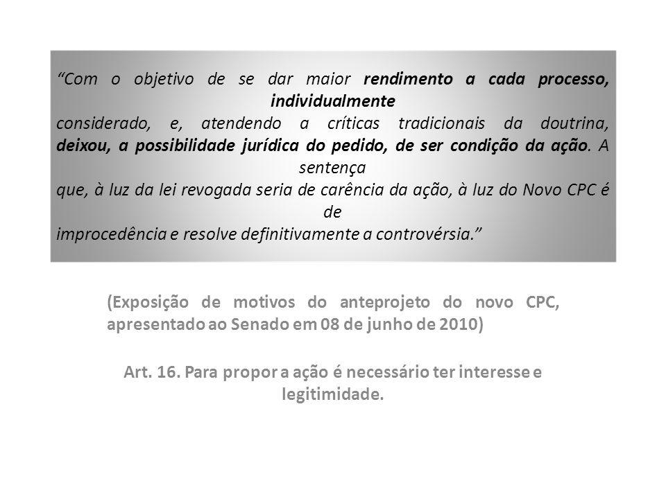 (Exposição de motivos do anteprojeto do novo CPC, apresentado ao Senado em 08 de junho de 2010) Art. 16. Para propor a ação é necessário ter interesse