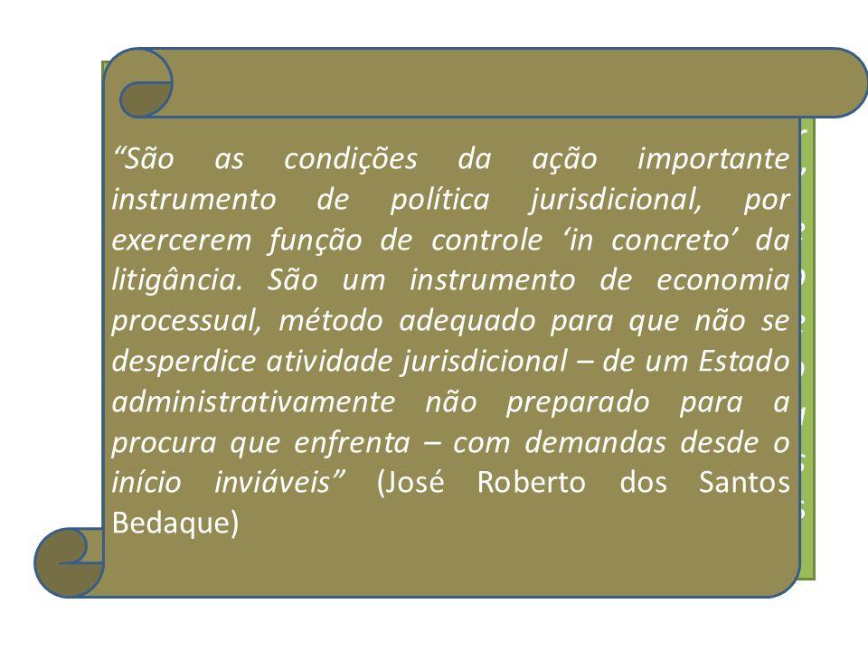 São as condições da ação importante instrumento de política jurisdicional, por exercerem função de controle in concreto da litigância. São um instrume