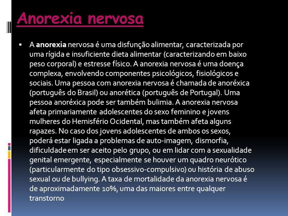 Anorexia nervosa A anorexia nervosa é uma disfunção alimentar, caracterizada por uma rígida e insuficiente dieta alimentar (caracterizando em baixo pe