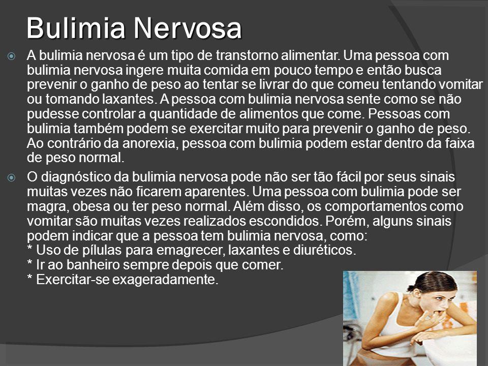 Bulimia Nervosa A bulimia nervosa é um tipo de transtorno alimentar. Uma pessoa com bulimia nervosa ingere muita comida em pouco tempo e então busca p