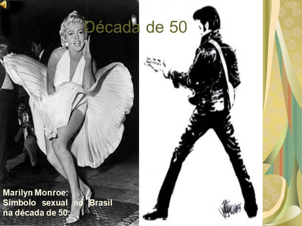 Década de 50 Marilyn Monroe: Símbolo sexual no Brasil na década de 50.