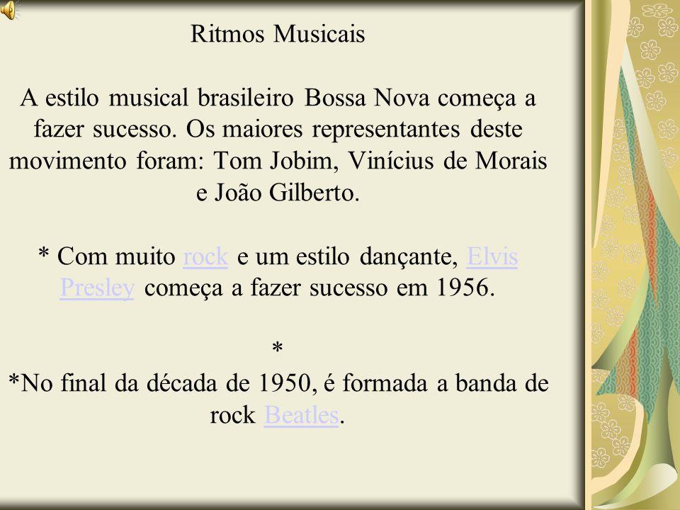 Ritmos Musicais A estilo musical brasileiro Bossa Nova começa a fazer sucesso. Os maiores representantes deste movimento foram: Tom Jobim, Vinícius de