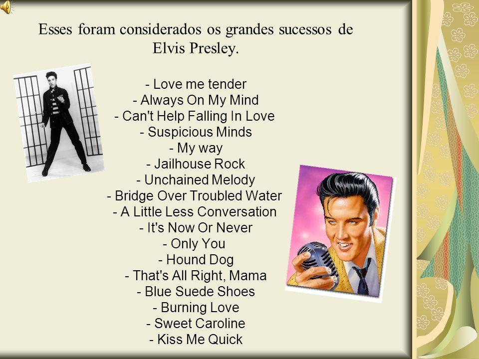 Esses foram considerados os grandes sucessos de Elvis Presley.