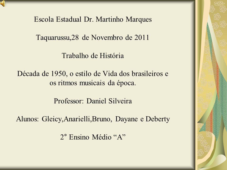 Escola Estadual Dr. Martinho Marques Taquarussu,28 de Novembro de 2011 Trabalho de História Década de 1950, o estilo de Vida dos brasileiros e os ritm