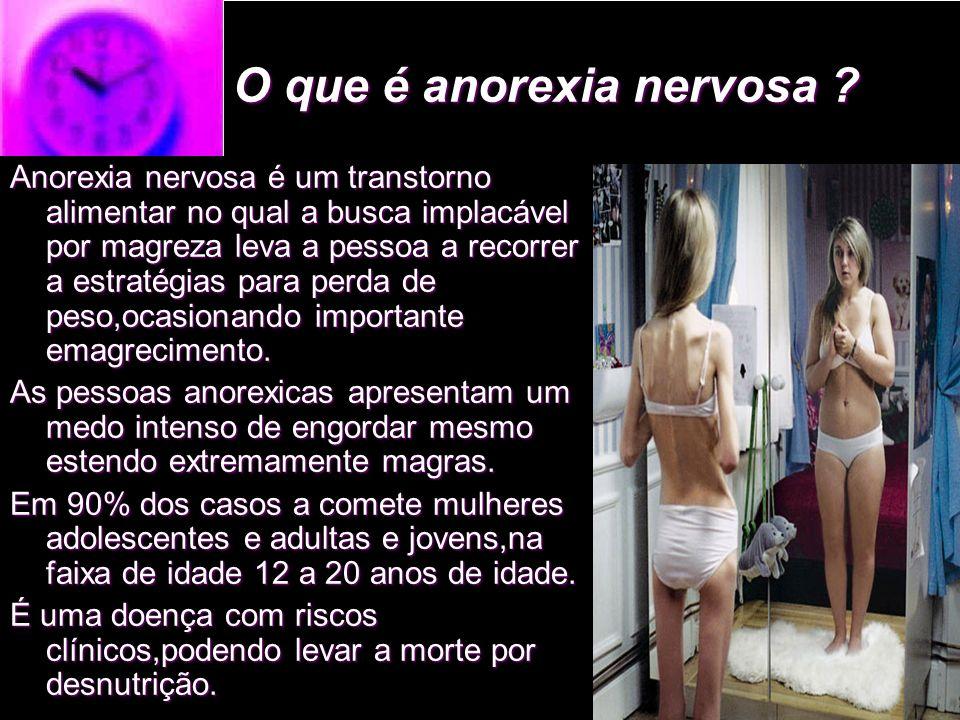 O que é anorexia nervosa ? Anorexia nervosa é um transtorno alimentar no qual a busca implacável por magreza leva a pessoa a recorrer a estratégias pa