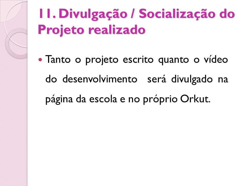 11. Divulgação / Socialização do Projeto realizado Tanto o projeto escrito quanto o vídeo do desenvolvimento será divulgado na página da escola e no p