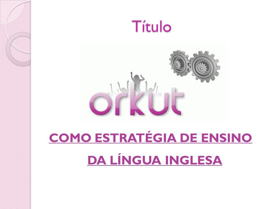 Título COMO ESTRATÉGIA DE ENSINO DA LÍNGUA INGLESA