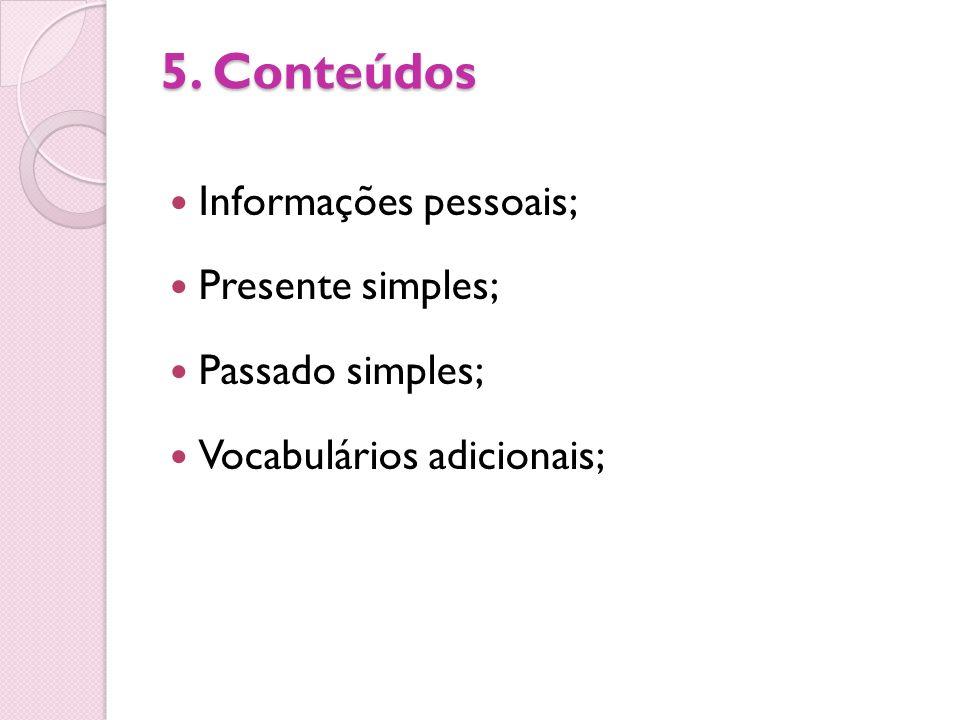 5. Conteúdos Informações pessoais; Presente simples; Passado simples; Vocabulários adicionais;