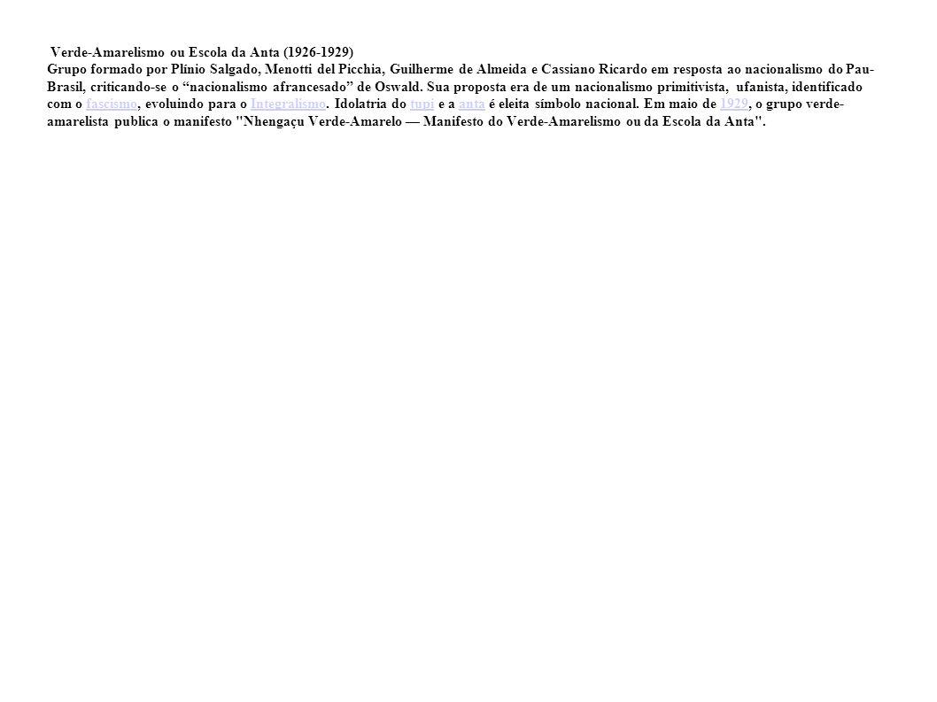 Verde-Amarelismo ou Escola da Anta (1926-1929) Grupo formado por Plínio Salgado, Menotti del Picchia, Guilherme de Almeida e Cassiano Ricardo em respo