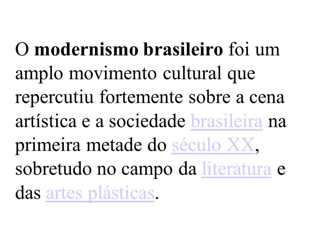 O modernismo brasileiro foi um amplo movimento cultural que repercutiu fortemente sobre a cena artística e a sociedade brasileira na primeira metade d