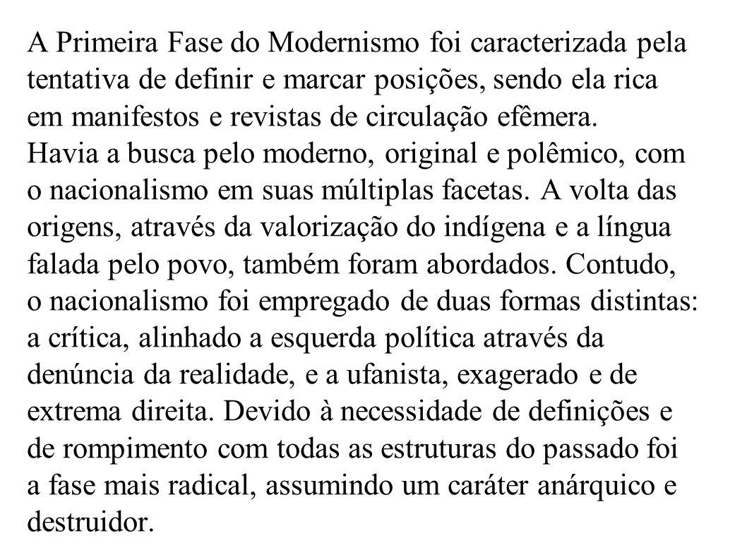 A Primeira Fase do Modernismo foi caracterizada pela tentativa de definir e marcar posições, sendo ela rica em manifestos e revistas de circulação efê