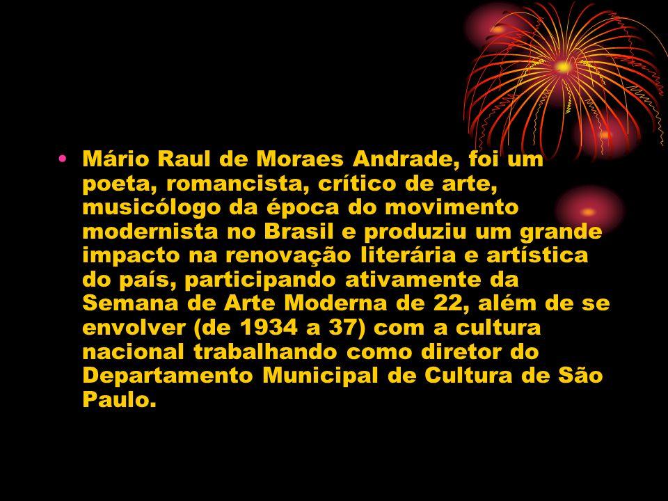 Mário Raul de Moraes Andrade, foi um poeta, romancista, crítico de arte, musicólogo da época do movimento modernista no Brasil e produziu um grande im