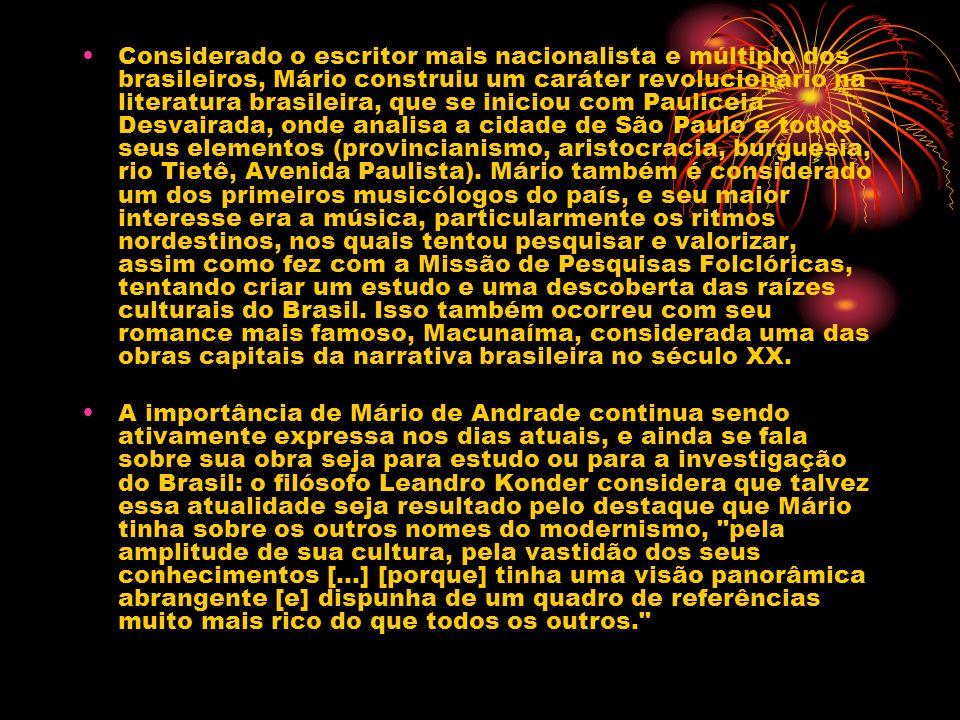 Considerado o escritor mais nacionalista e múltiplo dos brasileiros, Mário construiu um caráter revolucionário na literatura brasileira, que se inicio