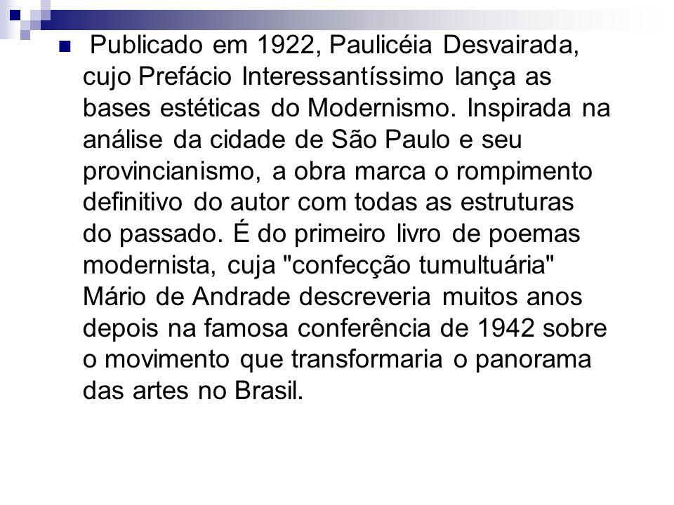 Publicado em 1922, Paulicéia Desvairada, cujo Prefácio Interessantíssimo lança as bases estéticas do Modernismo. Inspirada na análise da cidade de São