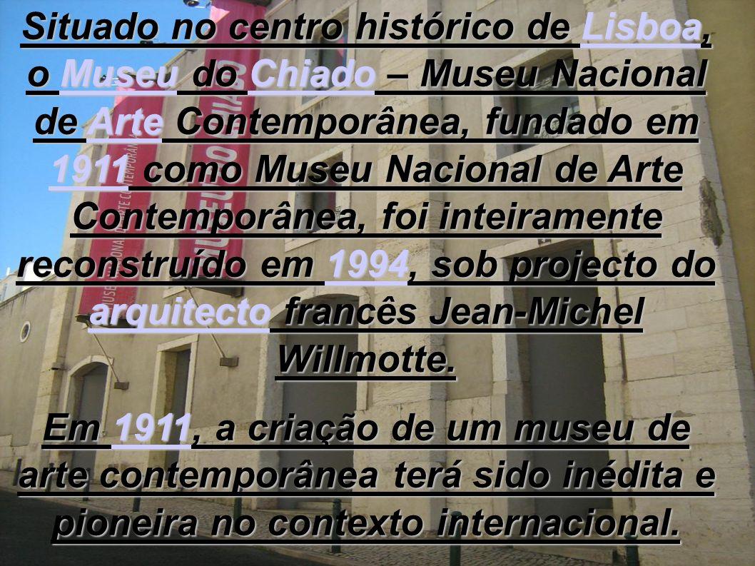 Situado no centro histórico de Lisboa, o Museu do Chiado – Museu Nacional de Arte Contemporânea, fundado em 1911 como Museu Nacional de Arte Contempor