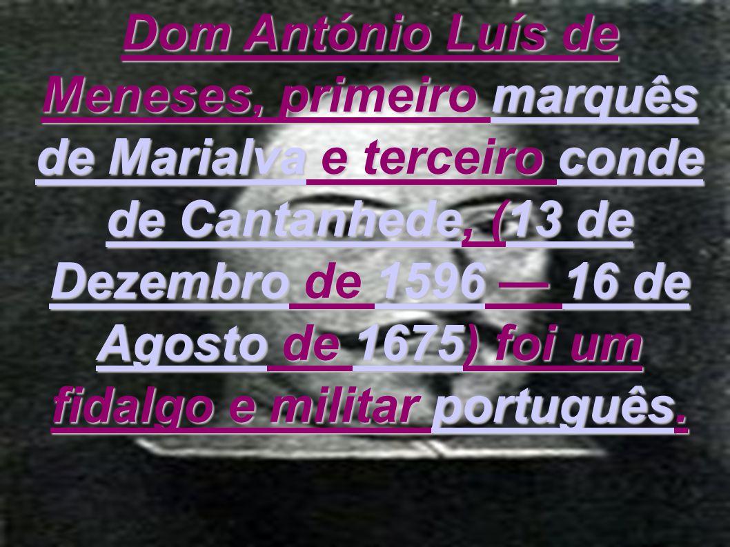 Dom António Luís de Meneses, primeiro marquês de Marialva e terceiro conde de Cantanhede, (13 de Dezembro de 1596 16 de Agosto de 1675) foi um fidalgo