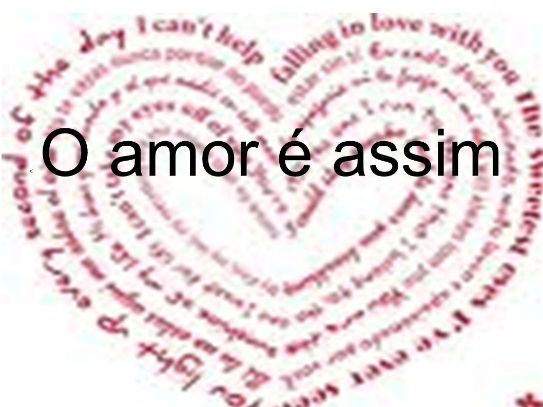O amor é assim <