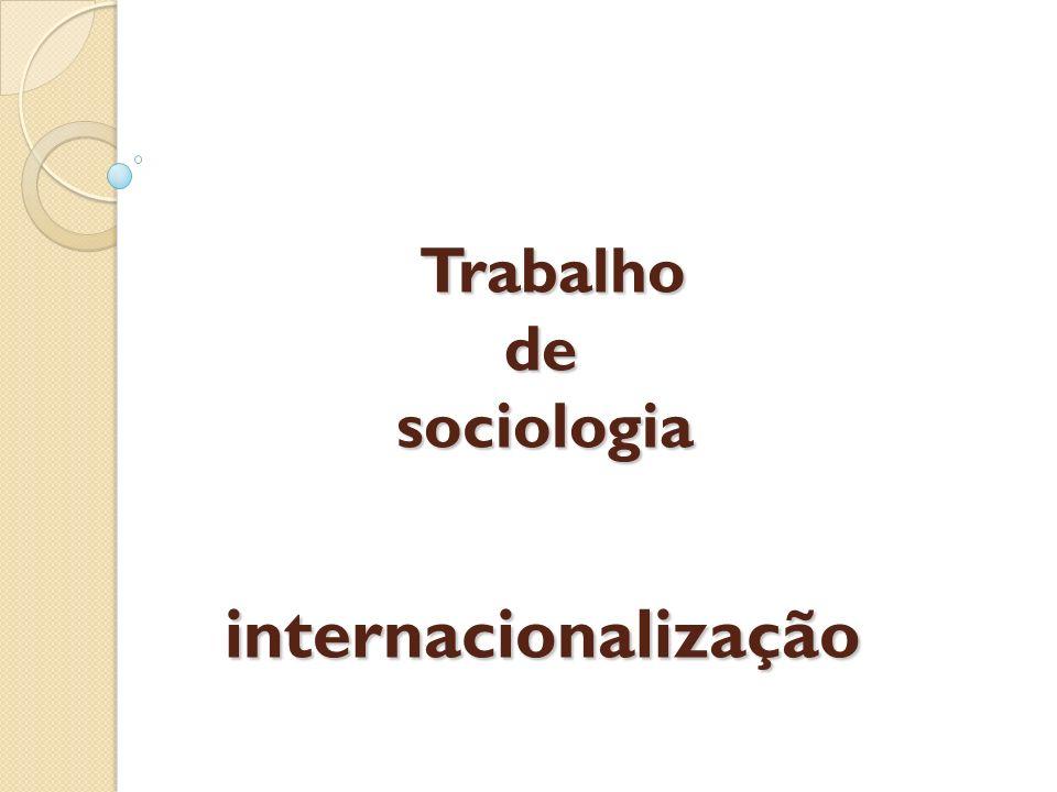 Trabalho de sociologia internacionalização Trabalho de sociologia internacionalização