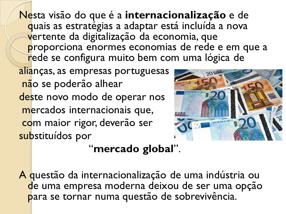 Nesta visão do que é a internacionalização e de quais as estratégias a adaptar está incluída a nova vertente da digitalização da economia, que proporc