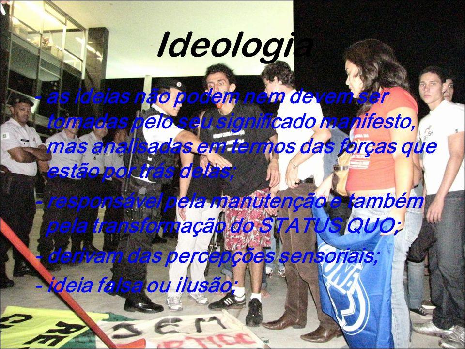Ideologia - as ideias não podem nem devem ser tomadas pelo seu significado manifesto, mas analisadas em termos das forças que estão por trás delas; -