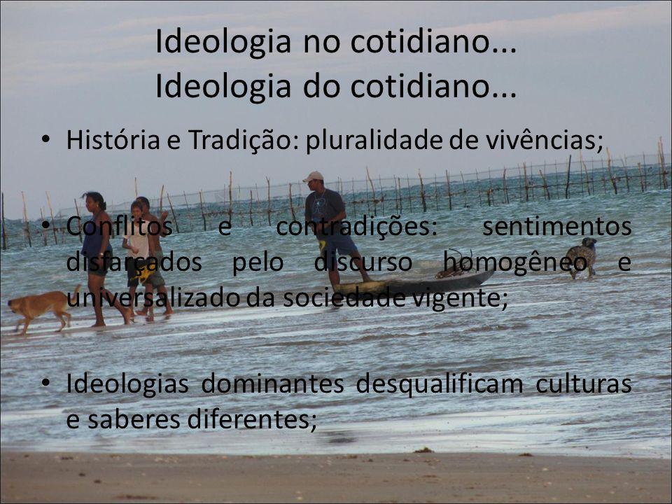 Ideologia no cotidiano... Ideologia do cotidiano... História e Tradição: pluralidade de vivências; Conflitos e contradições: sentimentos disfarçados p