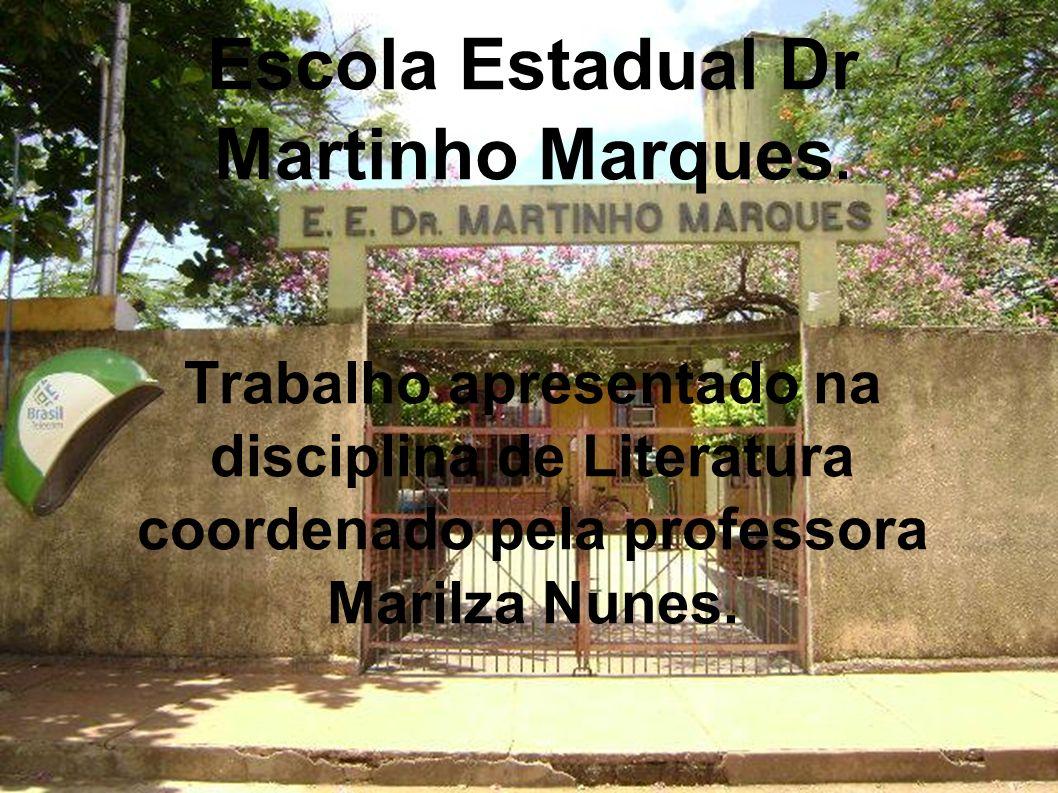 Escola Estadual Dr Martinho Marques. Trabalho apresentado na disciplina de Literatura coordenado pela professora Marilza Nunes.