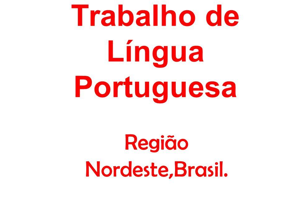 Trabalho de Língua Portuguesa Região Nordeste,Brasil.