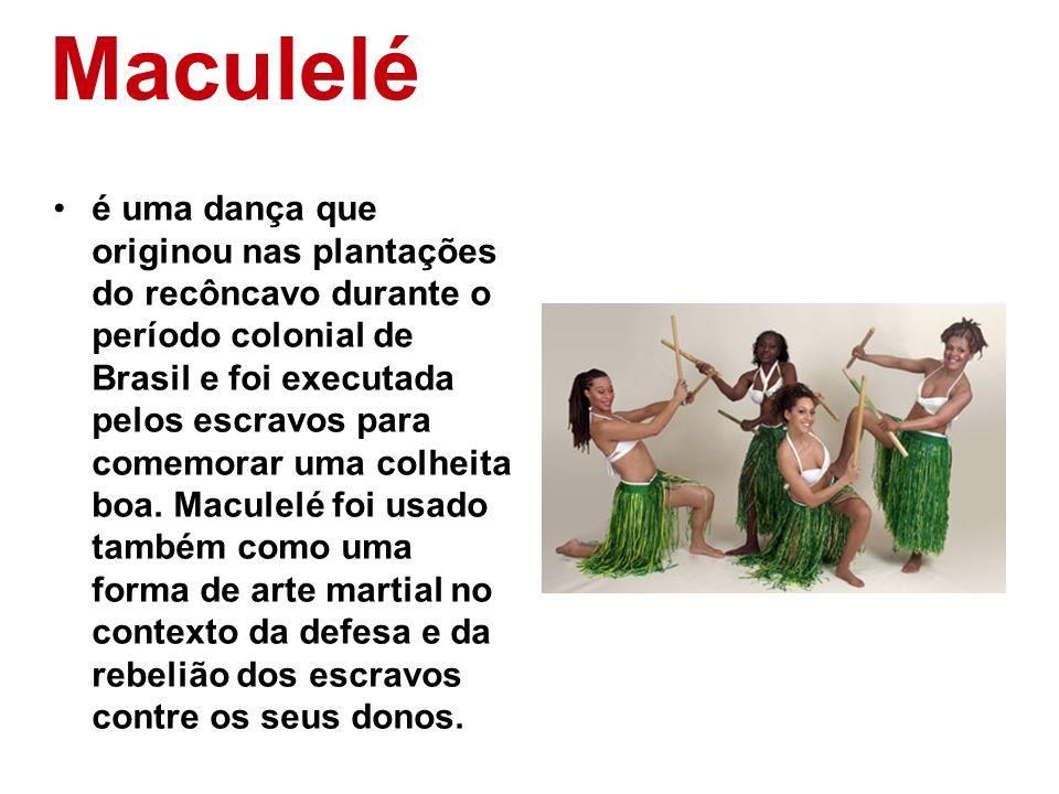 Maculelé é uma dança que originou nas plantações do recôncavo durante o período colonial de Brasil e foi executada pelos escravos para comemorar uma c