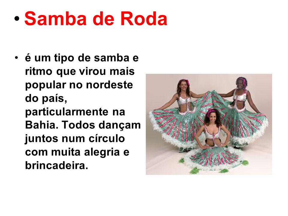 Samba de Roda é um tipo de samba e ritmo que virou mais popular no nordeste do país, particularmente na Bahia. Todos dançam juntos num círculo com mui