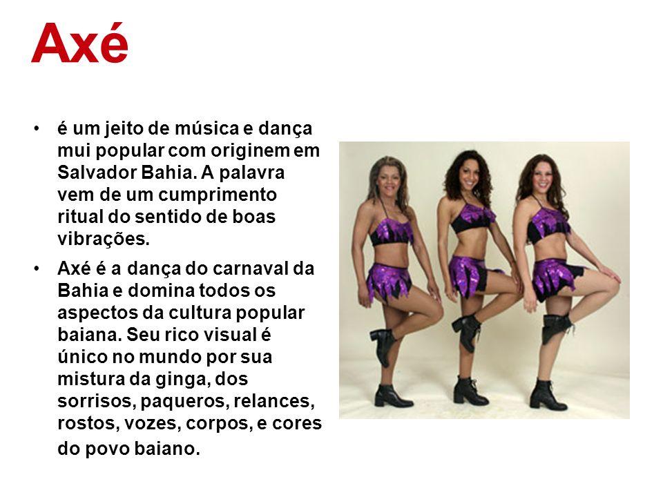 Axé é um jeito de música e dança mui popular com originem em Salvador Bahia. A palavra vem de um cumprimento ritual do sentido de boas vibrações. Axé