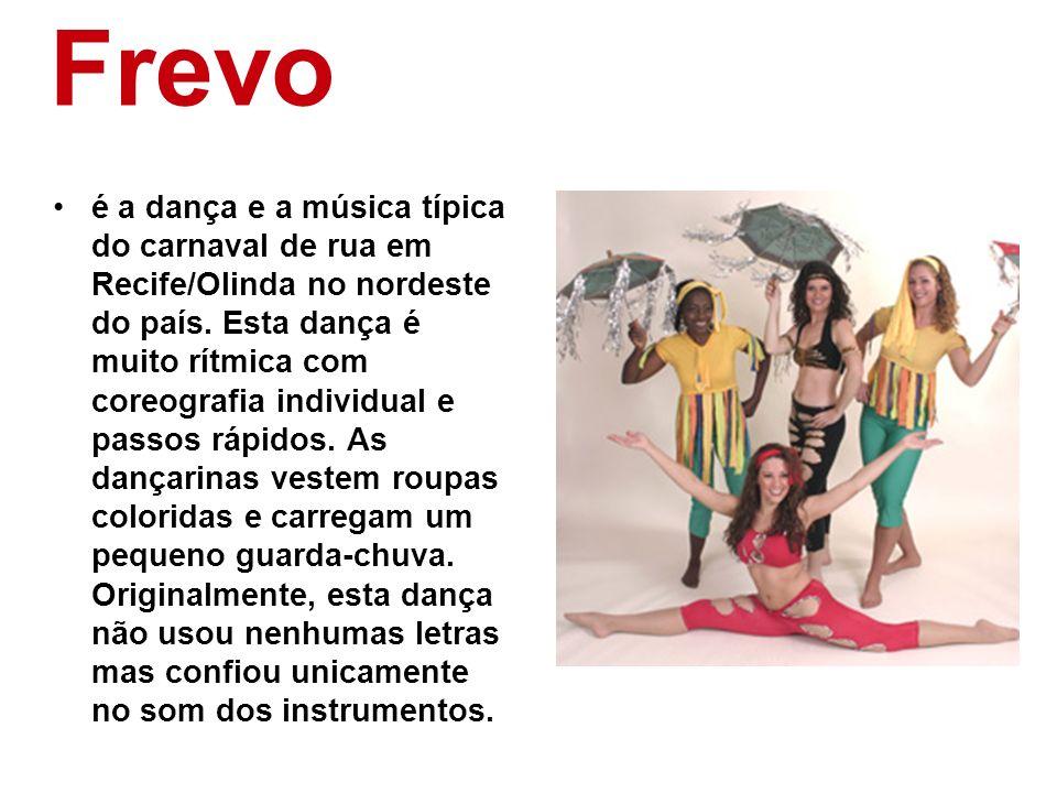 Frevo é a dança e a música típica do carnaval de rua em Recife/Olinda no nordeste do país. Esta dança é muito rítmica com coreografia individual e pas