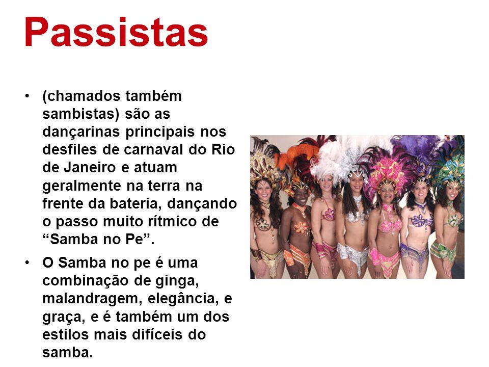 Passistas (chamados também sambistas) são as dançarinas principais nos desfiles de carnaval do Rio de Janeiro e atuam geralmente na terra na frente da