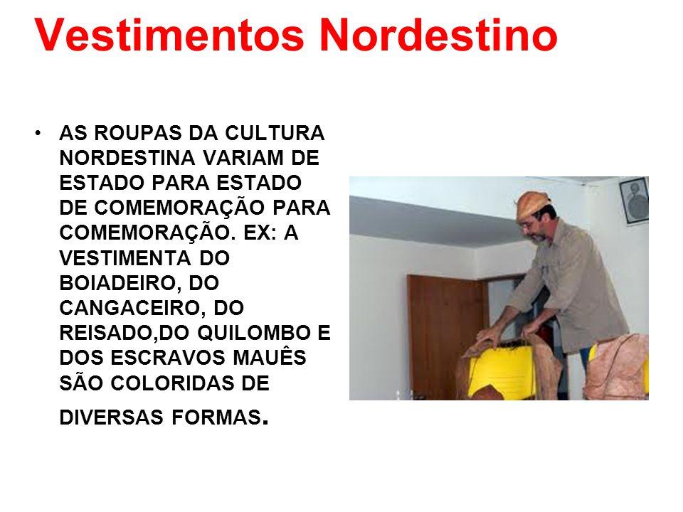 Vestimentos Nordestino AS ROUPAS DA CULTURA NORDESTINA VARIAM DE ESTADO PARA ESTADO DE COMEMORAÇÃO PARA COMEMORAÇÃO. EX: A VESTIMENTA DO BOIADEIRO, DO