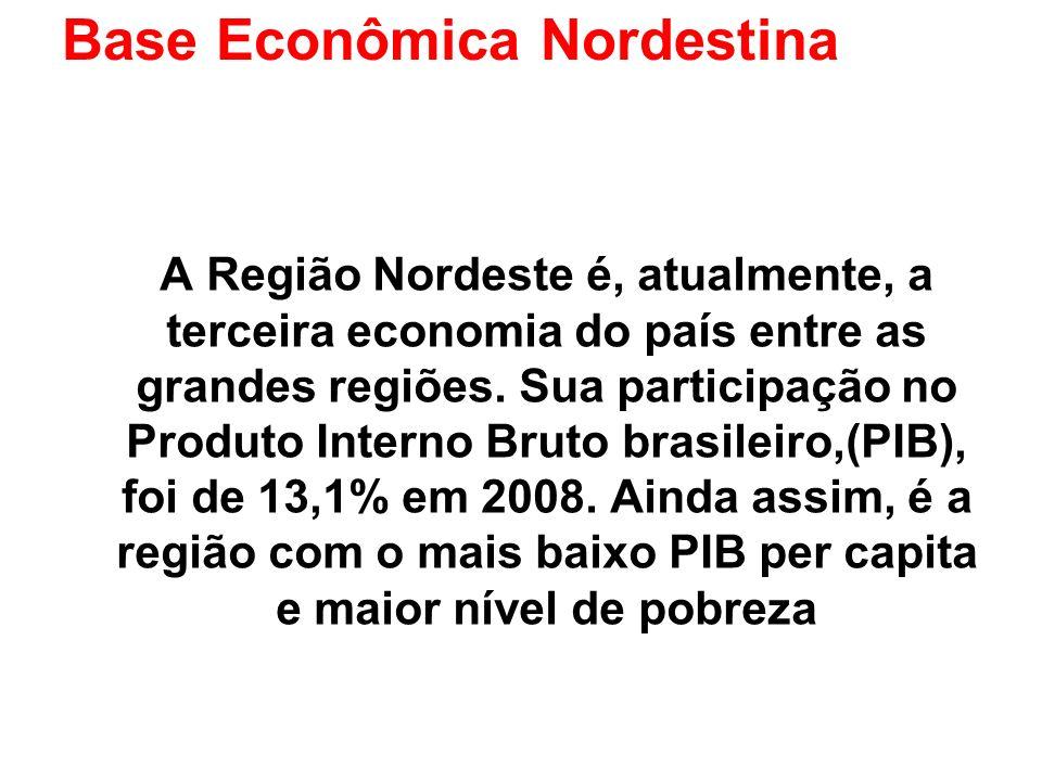 Base Econômica Nordestina A Região Nordeste é, atualmente, a terceira economia do país entre as grandes regiões. Sua participação no Produto Interno B