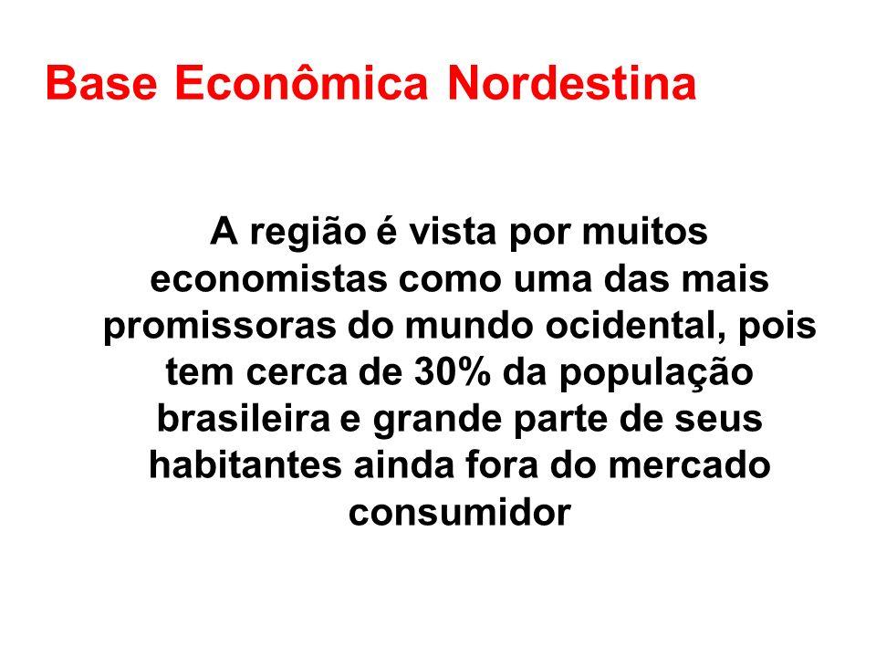 Base Econômica Nordestina A região é vista por muitos economistas como uma das mais promissoras do mundo ocidental, pois tem cerca de 30% da população