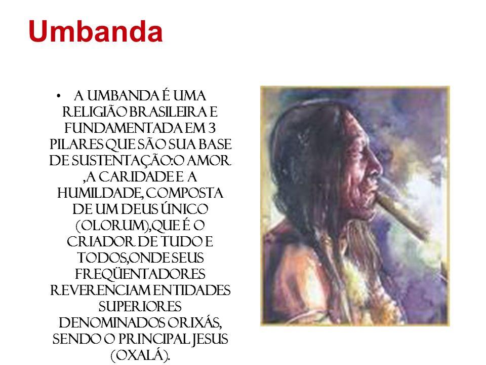 Umbanda A Umbanda é uma religião brasileira e fundamentada em 3 pilares que são sua base de sustentação:O AMOR,A CARIDADE e a HUMILDADE, composta de u