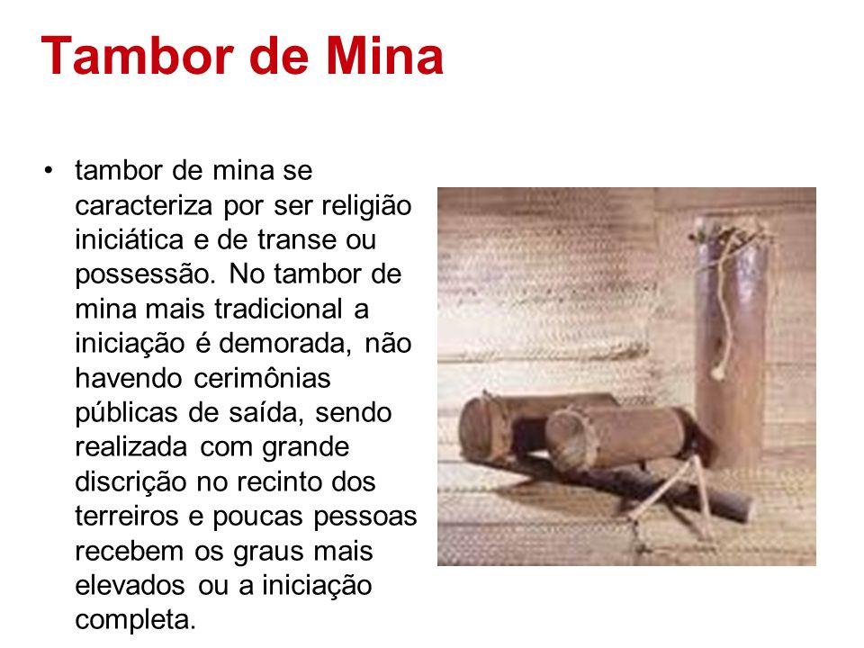Tambor de Mina tambor de mina se caracteriza por ser religião iniciática e de transe ou possessão. No tambor de mina mais tradicional a iniciação é de
