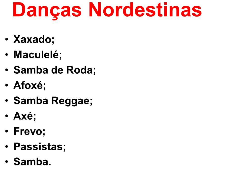 Danças Nordestinas Xaxado; Maculelé; Samba de Roda; Afoxé; Samba Reggae; Axé; Frevo; Passistas; Samba.