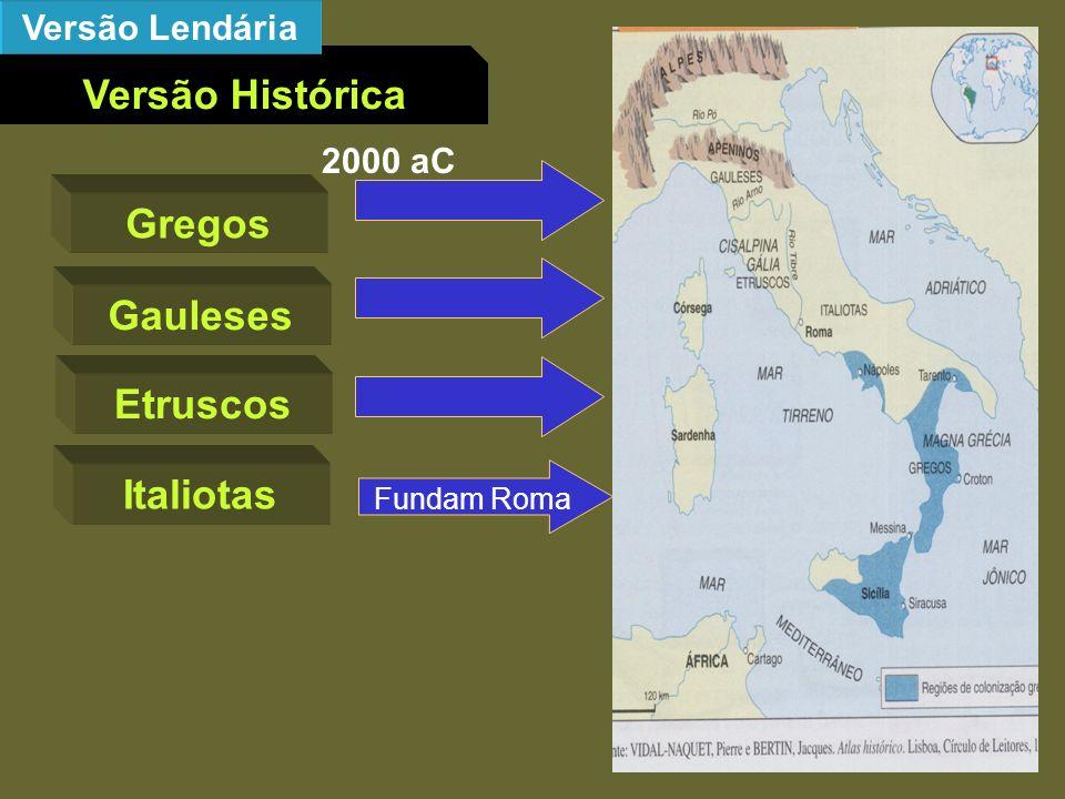 Versão Histórica Versão Lendária Gregos Gauleses Etruscos Italiotas Península Itálica 2000 aC Fundam Roma