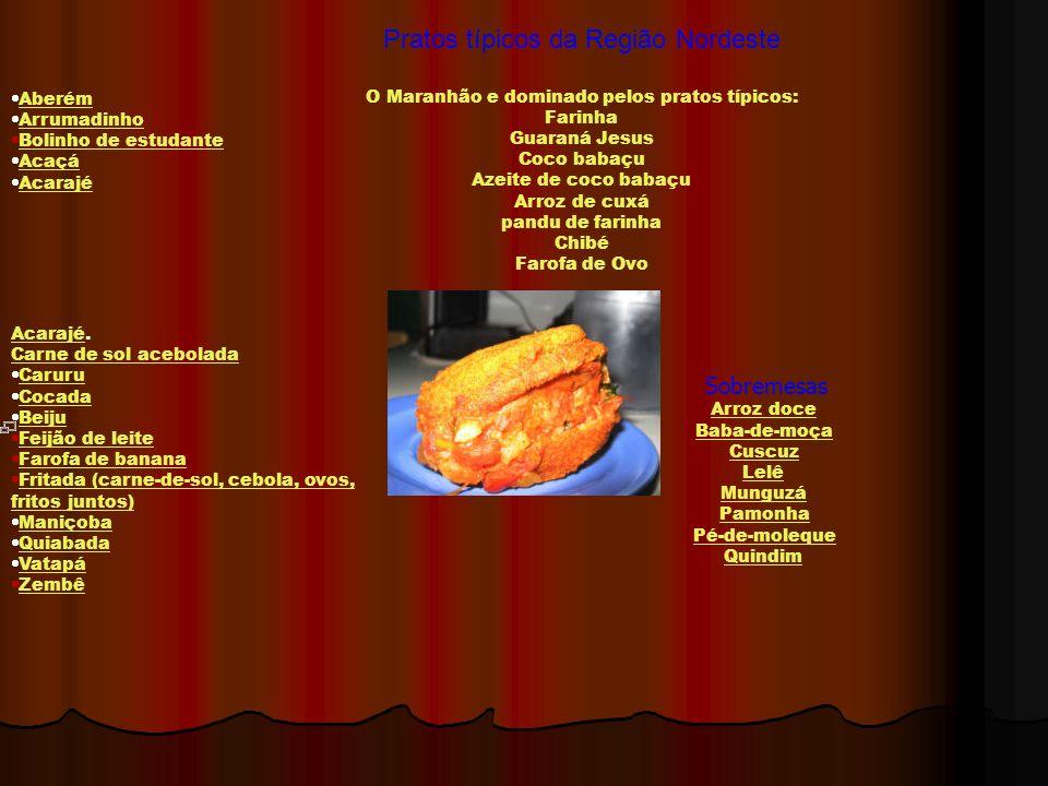 Pratos típicos da Região Nordeste O Maranhão e dominado pelos pratos típicos: Farinha Guaraná Jesus Coco babaçu Azeite de coco babaçu Arroz de cuxá pa