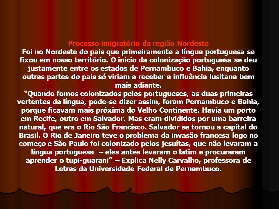 Processo imigratório da região Nordeste Foi no Nordeste do pais que primeiramente a língua portuguesa se fixou em nosso território. O início da coloni