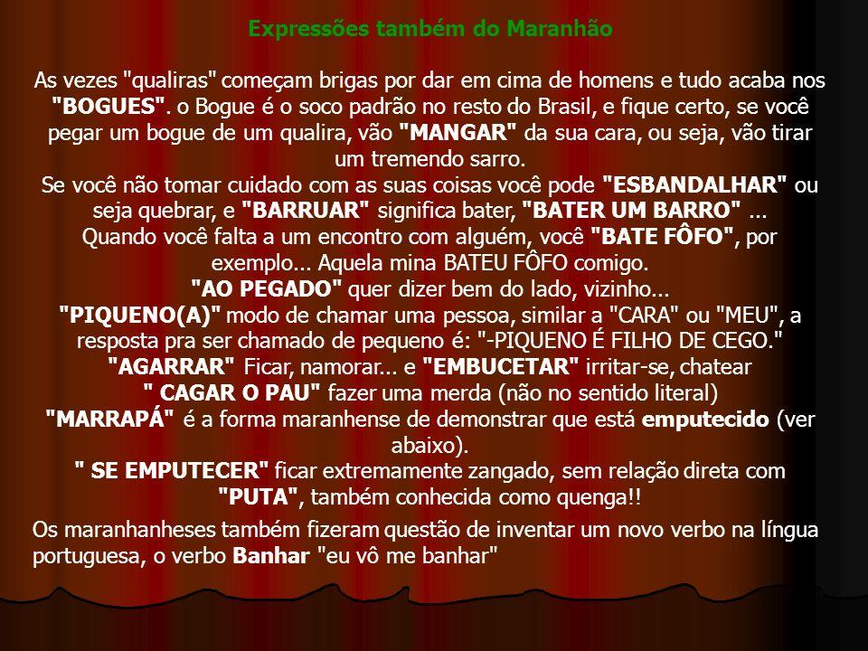 Expressões também do Maranhão As vezes